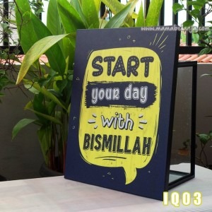 IQ03 Poster Dekorasi Rumah / Hiasan Dinding Inspiratif Islami – Start Your Day With Bismillah