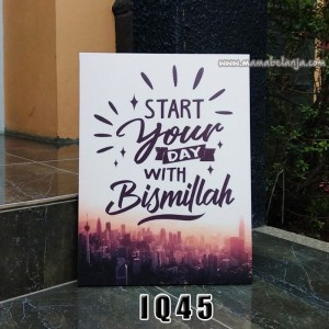 IQ45 Poster Dekorasi Rumah / Hiasan Dinding Inspiratif Islami - Start Your Day With Bismillah